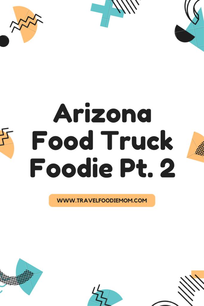Arizona Food Truck Foodie Pt. 2