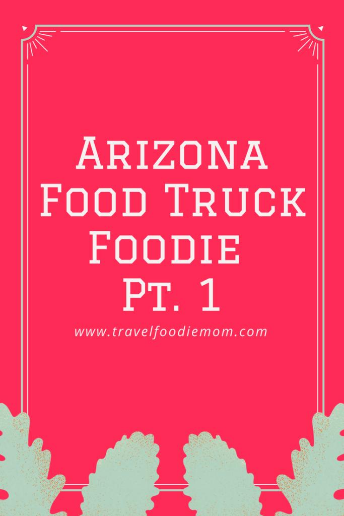 Arizona Food Truck Foodie Pt. 1