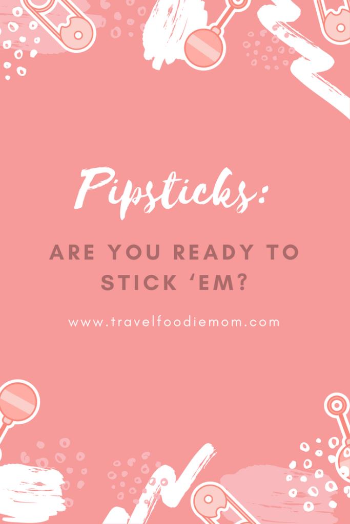 Pipsticks: Are You Ready to Stick 'Em?