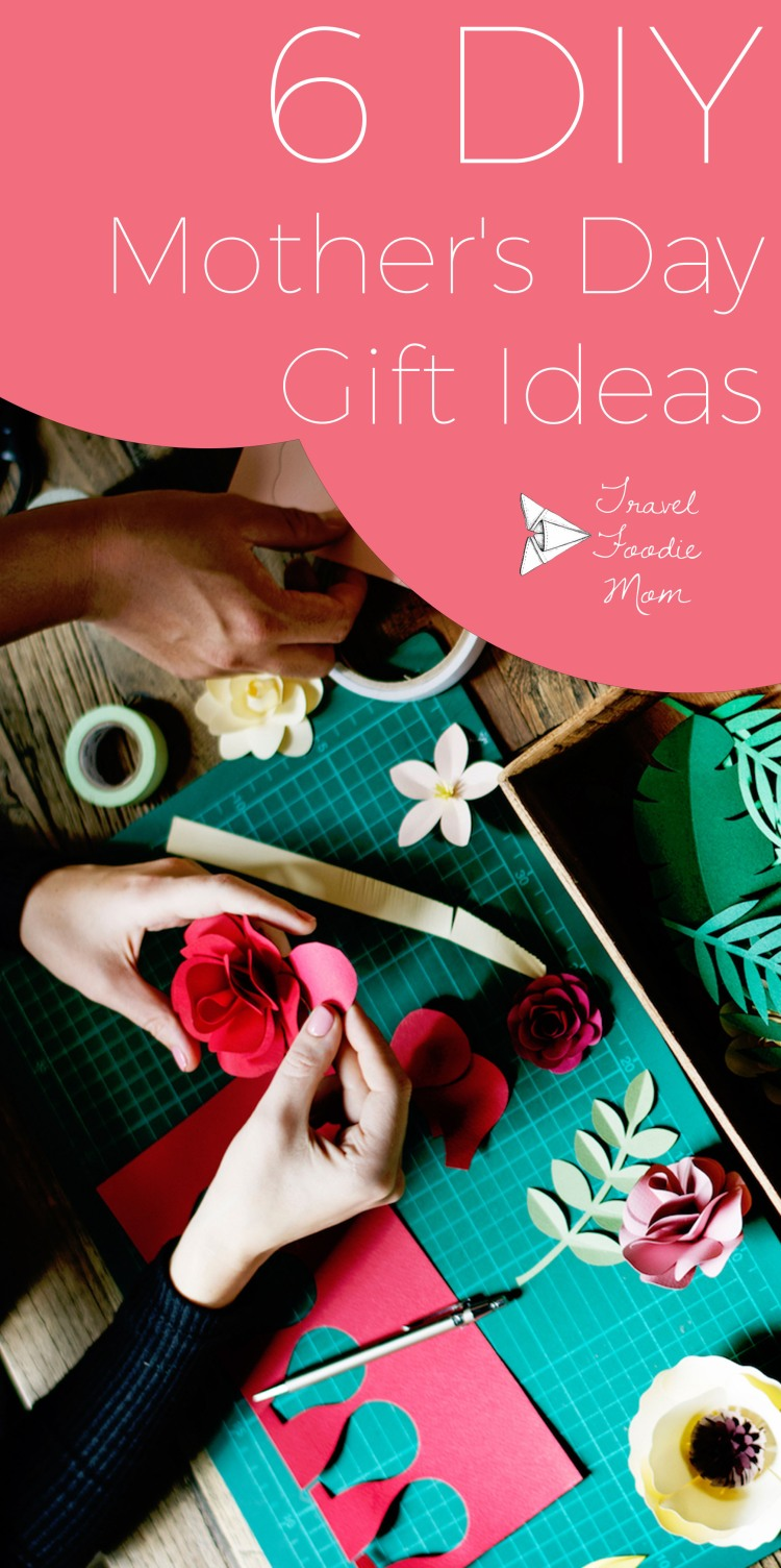 6 DIY Mother's Day Gift Ideas – Travel Foodie Mom
